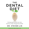 Dr. Steven Lin - The Dental Diet: The Surprising Link Between Your Teeth, Real Food, and Life-Changing Natural Health (Unabridged) artwork