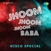 Jhoom Jhoom Jhoom Baba - Disco Special