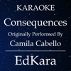 Consequences (Originally Performed by Camila Cabello) [Karaoke No Guide Melody Version] - EdKara