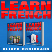 Learn French: 2 Books in 1! Short Stories for Beginners to Learn French Quickly and Easily  and a Fast and Easy Guide for Beginners to Learn Conversational French (Unabridged)