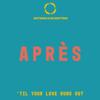 Après - 'Til Your Love Runs Out artwork