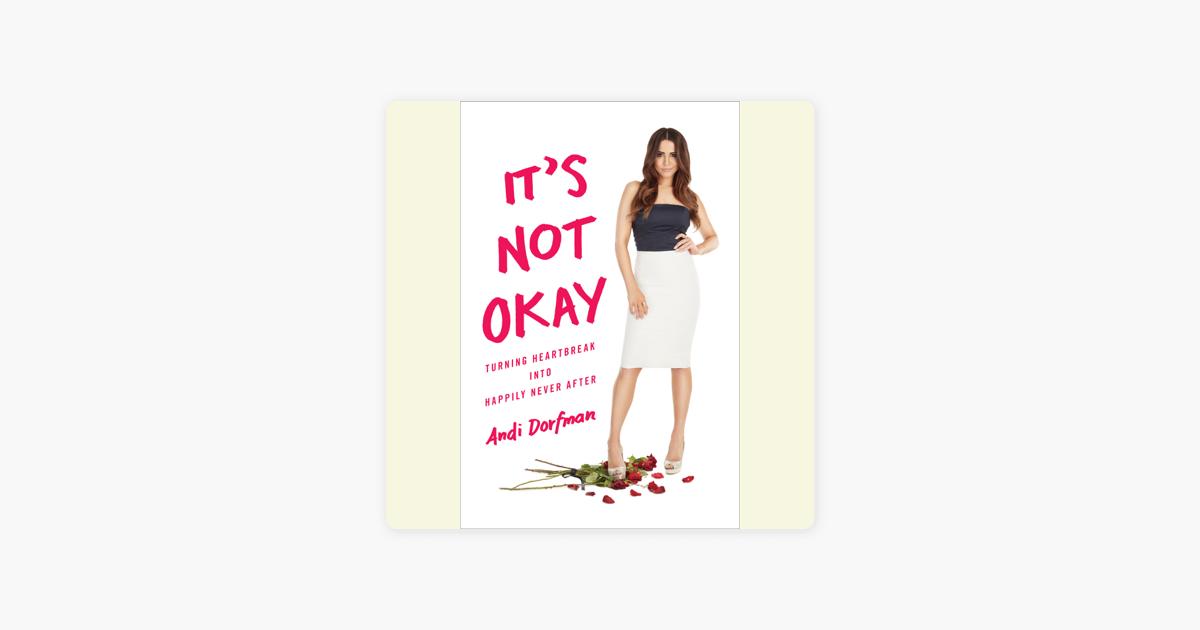 It's Not Okay: Turning Heartbreak into Happily Never After (Unabridged) - Andi Dorfman
