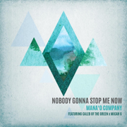 Nobody Gonna Stop Me Now (feat. Caleb of the Green & Micah G) - Mana'o Company - Mana'o Company
