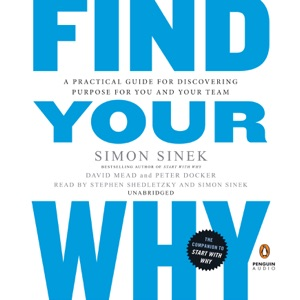 Find Your Why: A Practical Guide for Discovering Purpose for You and Your Team (Unabridged) - Simon Sinek, David Mead & Peter Docker audiobook, mp3