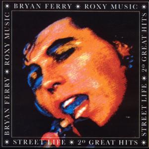 Bryan Ferry & Roxy Music - Street Life - 20 Greatest Hits