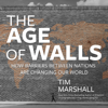 Tim Marshall - The Age of Walls: How Barriers Between Nations Are Changing Our World (Unabridged) artwork