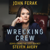 Wrecking Crew: Demolishing the Case Against Steven Avery (Unabridged) - John Ferak