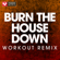 Burn the House Down (Workout Remix) - Power Music Workout