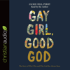 Jackie Hill Perry - Gay Girl, Good God: The Story of Who I Was, and Who God Has Always Been (Unabridged)  artwork