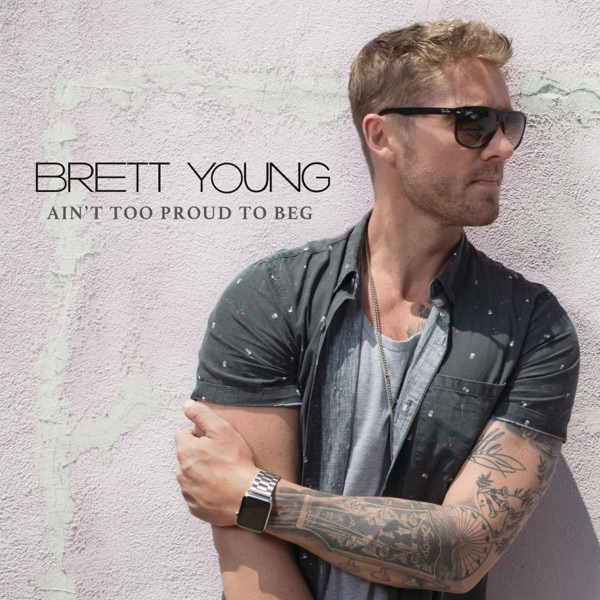 Brett Young - Ain't Too Proud To Beg