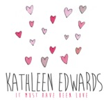 Kathleen Edwards - It Must Have Been Love