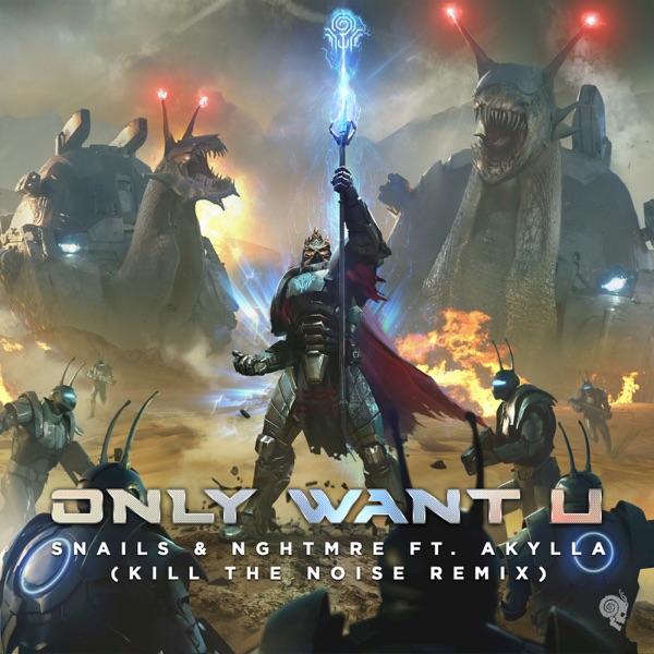 Only Want U (Kill the Noise Remix) [feat. Akylla] - Single