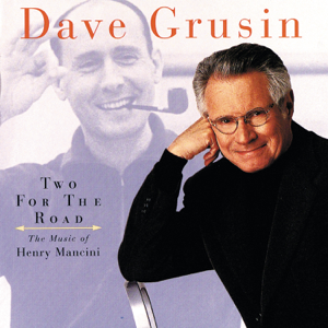 Dave Grusin - Two for the Road: The Music of Henry Mancini