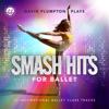Smash Hits for Ballet: Inspirational Ballet Class Music - David Plumpton