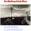 Lyle Mays & Pat Metheny - As Falls Wichita So Falls Wichita Falls  artwork