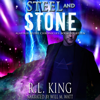Steel and Stone: A Novel in the Alastair Stone Chronicles (Unabridged) - R. L. King