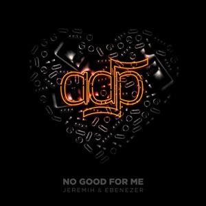 ADP, Jeremih & Ebenezer - No Good for Me