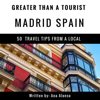 Ana Alonso & Greater Than a Tourist - Greater Than a Tourist - Madrid, Spain: 50 Travel Tips from a Local (Unabridged)  artwork