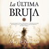 La Última Bruja [The Last Witch] (Unabridged) - Mayte Navales