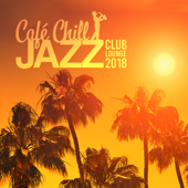 Café Chill Jazz: Club Lounge 2018, Opening Party, 31 Best Selection, After Hour Relaxation