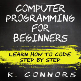 Computer Programming for Beginners: Learn How to Code Step by Step (Unabridged) audiobook