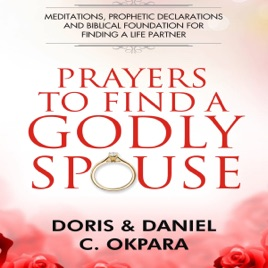 ‎Prayers to Find a Godly Spouse: Meditations, Prophetic Declarations and  Biblical Foundation for Finding a Life Partner (Unabridged)