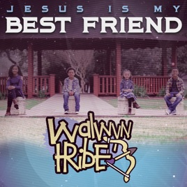 ‎Jesus Is My Best Friend - Single by Walwyn Tribe
