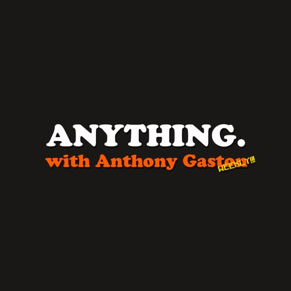 ANYTHING. with Anthony Gaston