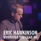 Wherever You Lead Me-Eric Hawkinson
