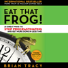 Brian Tracy - Eat That Frog!: 21 Great Ways to Stop Procrastinating and Get More Done in Less Time (Unabridged) artwork