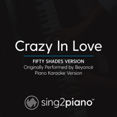 Crazy in Love (Fifty Shades Version) Originally Performed by Beyonce] [Piano Karaoke Version]