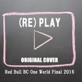 (Re)play from  Red Bull BC One World Final 2016