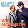 Go to Go Where the Love Is - Single, Van Morrison