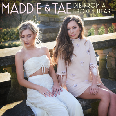 Die from a Broken Heart - Maddie & Tae song