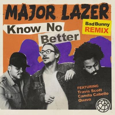 Know No Better (feat. Travis Scott, Camila Cabello & Quavo)  [Bad Bunny Remix] - Single - Major Lazer