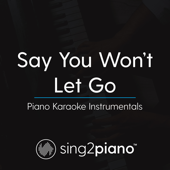 Say You Won't Let Go (Originally Performed by James Arthur) [Piano Karaoke Version]