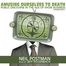 Amusing Ourselves to Death: Public Discourse in the Age of Show Business audiobook