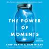 Chip Heath & Dan Heath - The Power of Moments (Unabridged)  artwork