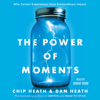 Chip Heath & Dan Heath - The Power of Moments (Unabridged)  artwork