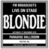 Live On Stage FM Broadcasts - Paradise Ballroom 4th November 1978, Blondie