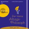 Der kleine Alltagsphilosoph (Gekürzt) - Christoph Quarch