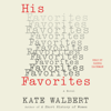 Kate Walbert - His Favorites: A Novel (Unabridged) artwork