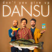Don't You Give Up - Dansu