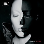 Jihae - Illusion of You