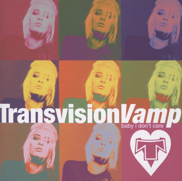 Baby I Don't Care - Transvision Vamp