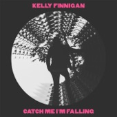 Kelly Finnigan - Catch Me I'm Falling