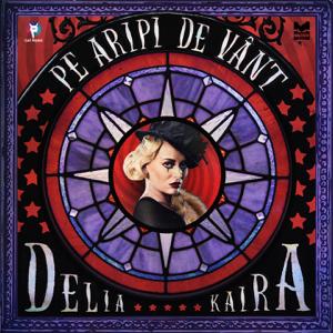Delia - Pe Aripi De Vânt feat. Kaira
