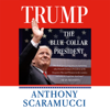 Anthony Scaramucci - Trump, the Blue-Collar President (Unabridged) artwork