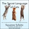 Susanne Schötz & Peter Kuras - translator - The Secret Language of Cats: How to Understand Your Cat for a Better, Happier Relationship (Unabridged) portada