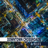 Downtown Crossroads & Blues: Collection of Best Blues Tones, Autumn Atmosphere to Slow Down, Rhythms to Wake Up Your Mind, Rock Bar Club